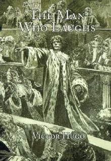 The Man Who Laughs - Victor Hugo,Joseph L Blamire,Shoshana Joy Milgram