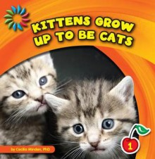 Kittens Grow Up to Be Cats - Cecilia Minden