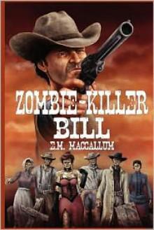 Zombie-Killer Bill - E.M. MacCallum