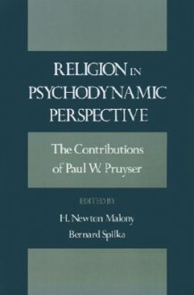 Religion in Psychodynamic Perspective: The Contributions of Paul W. Pruyser - H. Newton Malony, Bernard Spilka
