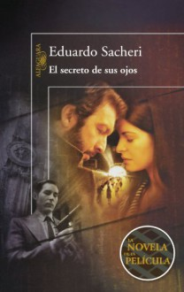 El Secreto de Sus Ojos = The Secret in Their Eyes - Eduardo A. Sacheri