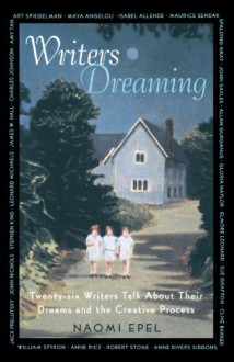 Writers Dreaming: 26 Writers Talk About Their Dreams and the Creative Process - Naomi Epel