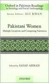 Pakistani Women: Multiple Locations And Competing Narratives - Sadaf Ahmad