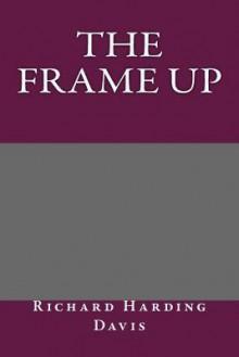 The Frame Up - Richard Harding Davis