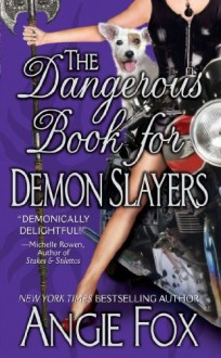 The Dangerous Book for Demon Slayers, An Urban Fantasy Romance (Biker Witches Mystery, Book 2) - Angie Fox