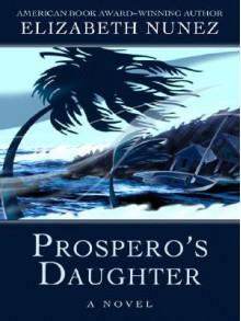 Prospero's Daughter - Elizabeth Nunez