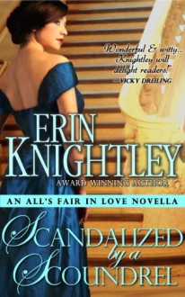 Scandalized by a Scoundrel - An All's Fair in Love Novella - Erin Knightley
