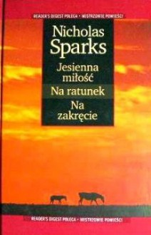 Jesienna miłość ; Na ratunek ; Na zakręcie - Nicholas Sparks