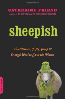 Sheepish: Two Women, Fifty Sheep, and Enough Wool to Save the Planet - Catherine Friend