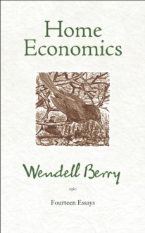 Home Economics: Fourteen Essays - Wendell Berry