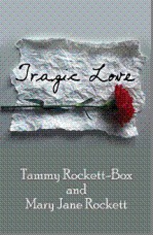 Tragic Love - Tammy Rockett-Box, Mary Jane Rockett
