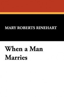 When a Man Marries - Mary Roberts Rinehart