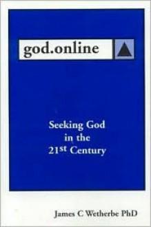 God.Online: Seeking God in the 21st Century - James C. Wetherbe