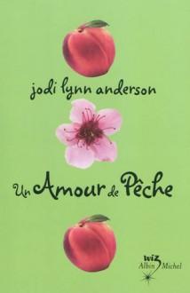 Un amour de pêche (Peau de Pêche, #3) - Jodi Lynn Anderson, Claudine Richetin