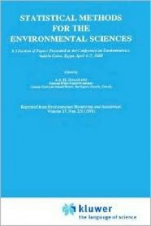 Statistical Methods for the Environmental Sciences: A Selection of Papers Presented at the Conference on Environmetrics, Held in Cairo, Egypt, April 4 7, 1989 - A.H. El-Shaarawi