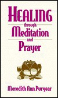 Healing Through Meditation and Prayer: Based on the Edgar Cayce Readings - Meredith Puryear