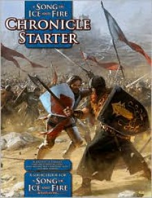 A Song of Ice and Fire Chronicle Starter: A Sourcebook for A Song of Ice and Fire RPG - John Hay, Lee Hammock, James Kiley, Michelle Lyons, John Newman, Brett Rebischke-Smith, Mark Simmons