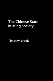 The Chinese State in Ming Society - Timothy Brook, Brook Timothy