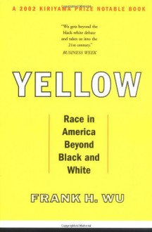 Yellow: Race in America Beyond Black and White - Frank H. Wu
