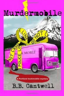 Murdermobile (A Portland Bookmobile Mystery) - B.B. Cantwell