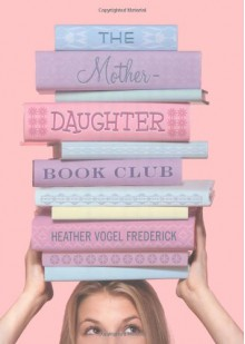 The Mother Daughter Bookclub - Heather Vogel Frederick