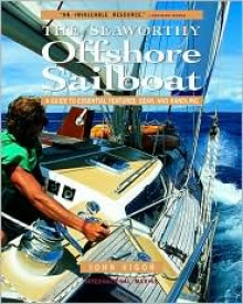 Seaworthy Offshore Sailboat: A Guide to Essential Features, Handling, and Gear - John Vigor