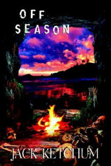 Off Season: The Unexpurgated Edition - Jack Ketchum