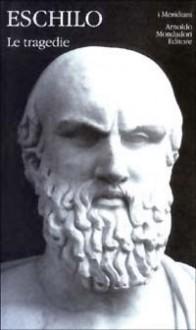 Le tragedie - Aeschylus