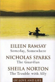 Someday, Somewhere/The Guardian/The Trouble With Ally (Of Love And Life) - Eileen Ramsay, Nicholas Sparks, Sheila Norton