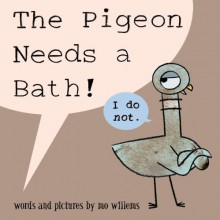 The Pigeon Needs a Bath! - Mo Willems