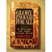 Glory Enough for All: The Battle of the Crater: A Novel of the Civil War - Duane Schultz