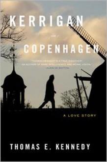 Kerrigan in Copenhagen: A Love Story - Thomas E. Kennedy