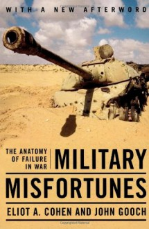 Military Misfortunes: The Anatomy of Failure in War - Eliot A. Cohen,John Gooch