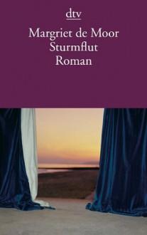 Sturmflut: Roman - Margriet de Moor