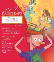 Rabbit Ears Treasury of World Tales: Volume Two: The White Cat, Fool and the Flying Ship - Rabbit Ears,Emma Thompson,Robin McLaurim Williams