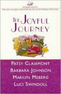 The Joyful Journey: Discovering Laughter, Wisdom, Faith and Joy in Your Journey - Barbara Johnson
