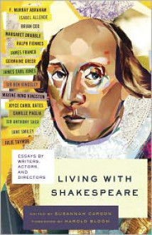 Living with Shakespeare: Actors, Directors, and Writers on Shakespeare in Our Time - Susannah Carson
