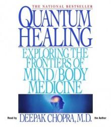 Quantum Healing: Exploring the Frontiers of Mind/Body Medicine - Deepak Chopra