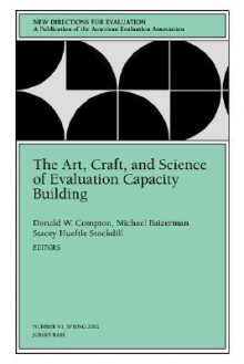 The Art, Craft, and Science of Evaluation Capacity Building: New Directions for Evaluation - Donald W. Compton