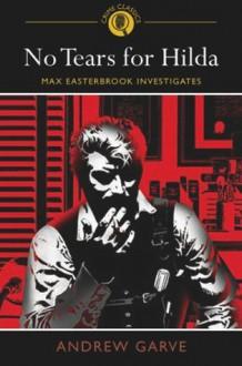 No Tears for Hilda: Max Easterbrook Investigates - Andrew Garve