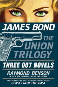 James Bond: The Union Trilogy: Three 007 Novels: High Time to Kill, Doubleshot, Never Dream of Dying - Raymond Benson