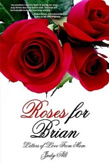 Roses for Brian: Letters of Love from Mom - Judy Alt