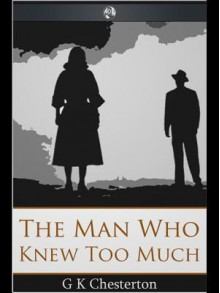 The Man Who Knew Too Much - G.K. Chesterton