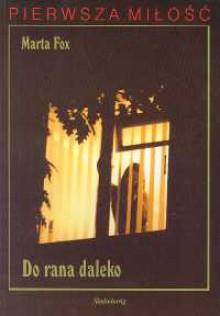 Do rana daleko - Marta Fox