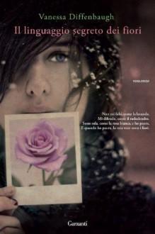 Il linguaggio segreto dei fiori - Vanessa Diffenbaugh,Alba Mantovani