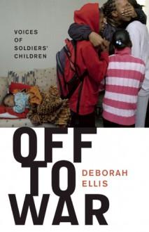 Off to War: Voices of Soldiers' Children - Deborah Ellis