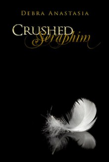 Crushed Seraphim - Debra Anastasia