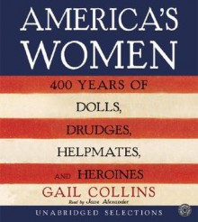 America's Women CD Four Hundred Years of Dolls, Drudges, Helpmates, and Heroines - Gail Collins, Jane Alexander