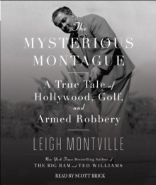 The Mysterious Montague: A True Tale of Hollywood, Golf, and Armed Robbery - Scott Brick, Leigh Montville