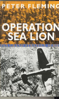 Operation Sea Lion: The Projected Invasion of England in 1940 - Peter Fleming